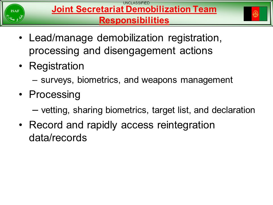 Joint Secretariat Demobilization Team Responsibilities Lead/manage demobilization registration, processing and disengagement actions Registration –sur