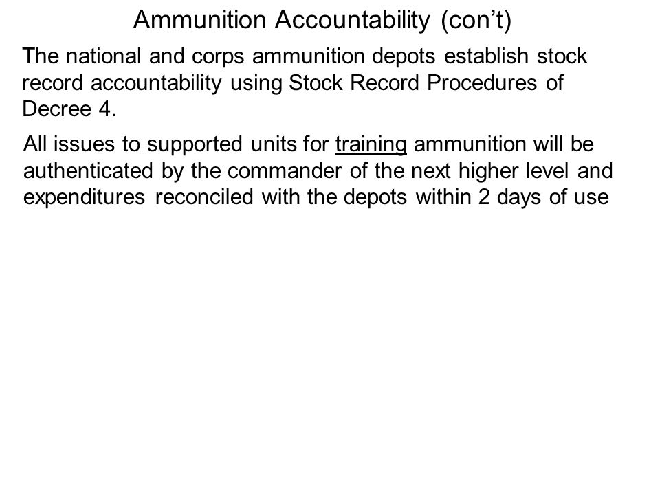 Ammunition Accountability (cont) The national and corps ammunition depots establish stock record accountability using Stock Record Procedures of Decre