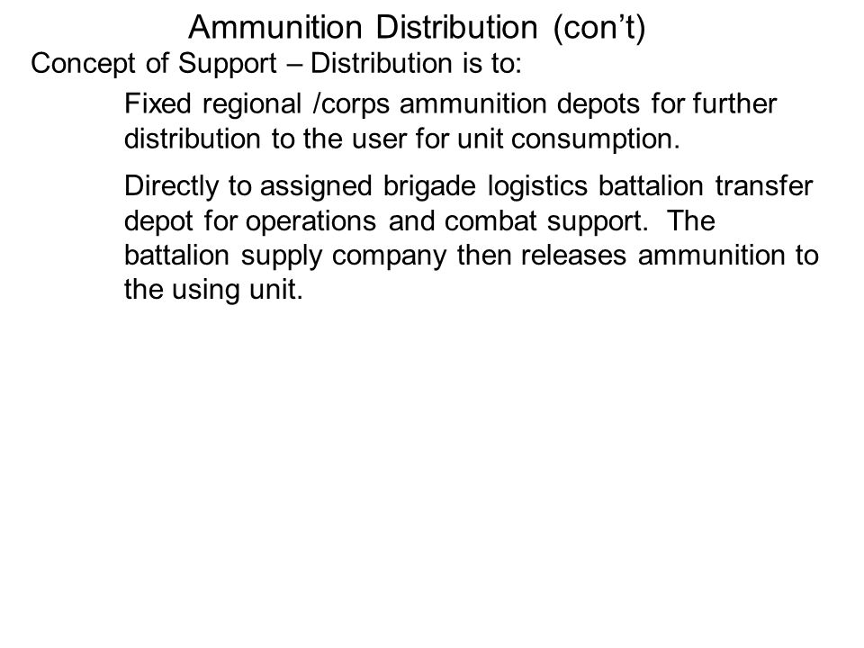 Concept of Support – Distribution is to: Fixed regional /corps ammunition depots for further distribution to the user for unit consumption. Directly t