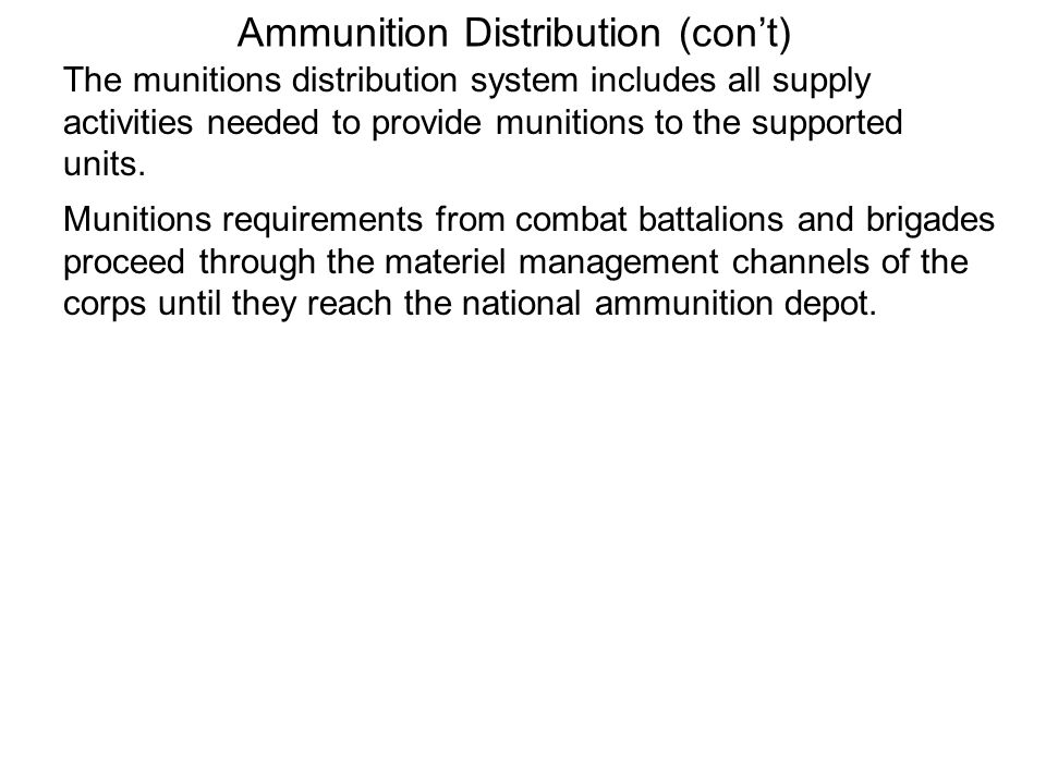 Ammunition Distribution (cont) The munitions distribution system includes all supply activities needed to provide munitions to the supported units. Mu