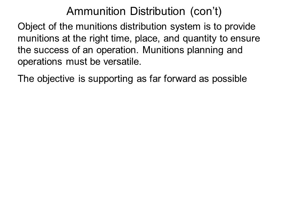 Object of the munitions distribution system is to provide munitions at the right time, place, and quantity to ensure the success of an operation. Muni