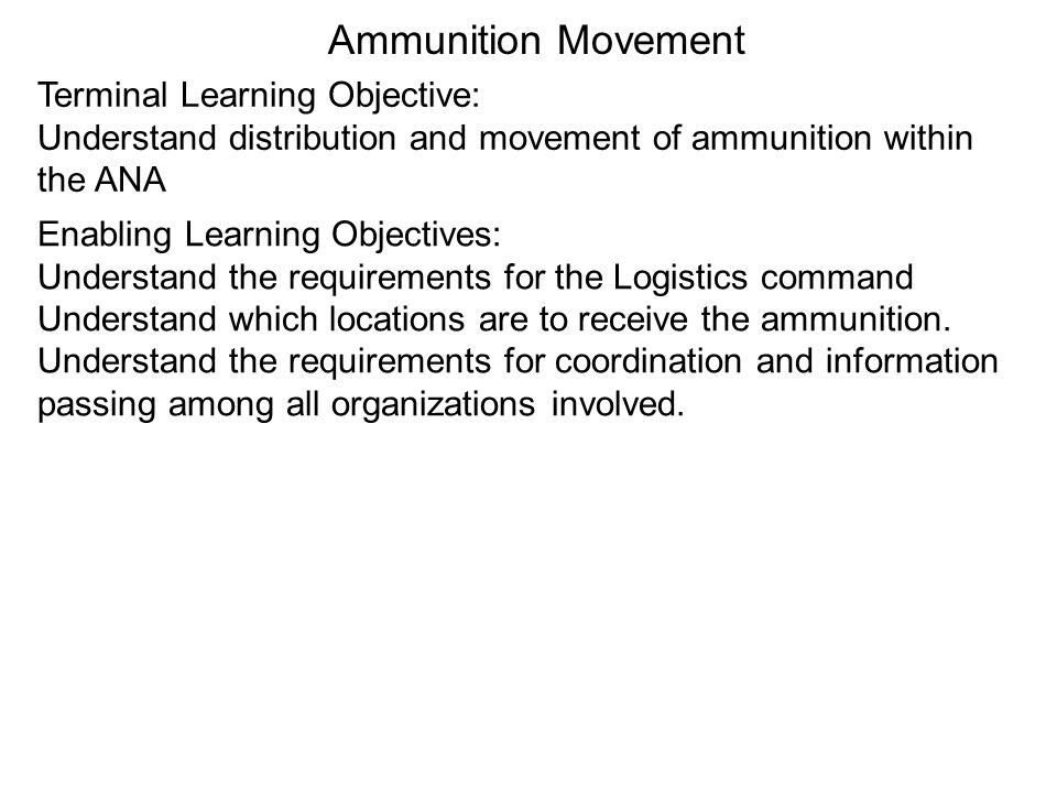 Ammunition Movement Terminal Learning Objective: Understand distribution and movement of ammunition within the ANA Enabling Learning Objectives: Under