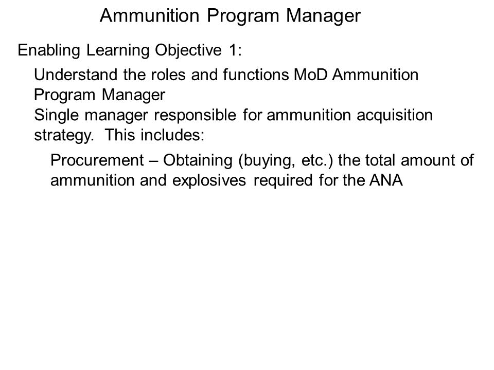 Ammunition Program Manager (cont) Distribution – Insuring the division and delivery of ammunition and explosives to the correct units.