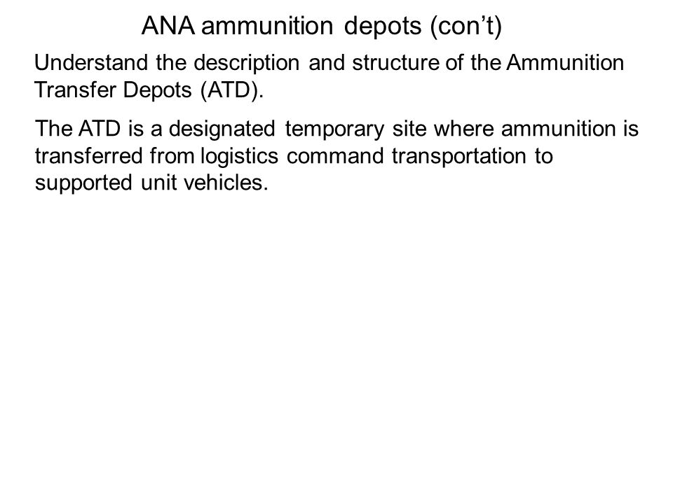 The ATD is a designated temporary site where ammunition is transferred from logistics command transportation to supported unit vehicles. ANA ammunitio