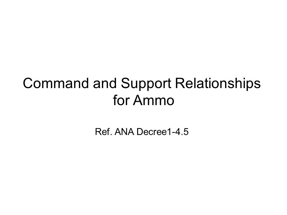 Command and Support Relationships for Ammo Ref. ANA Decree1-4.5