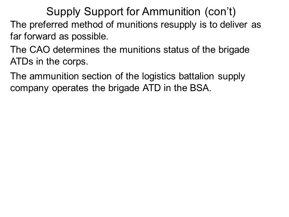 The preferred method of munitions resupply is to deliver as far forward as possible. The CAO determines the munitions status of the brigade ATDs in th