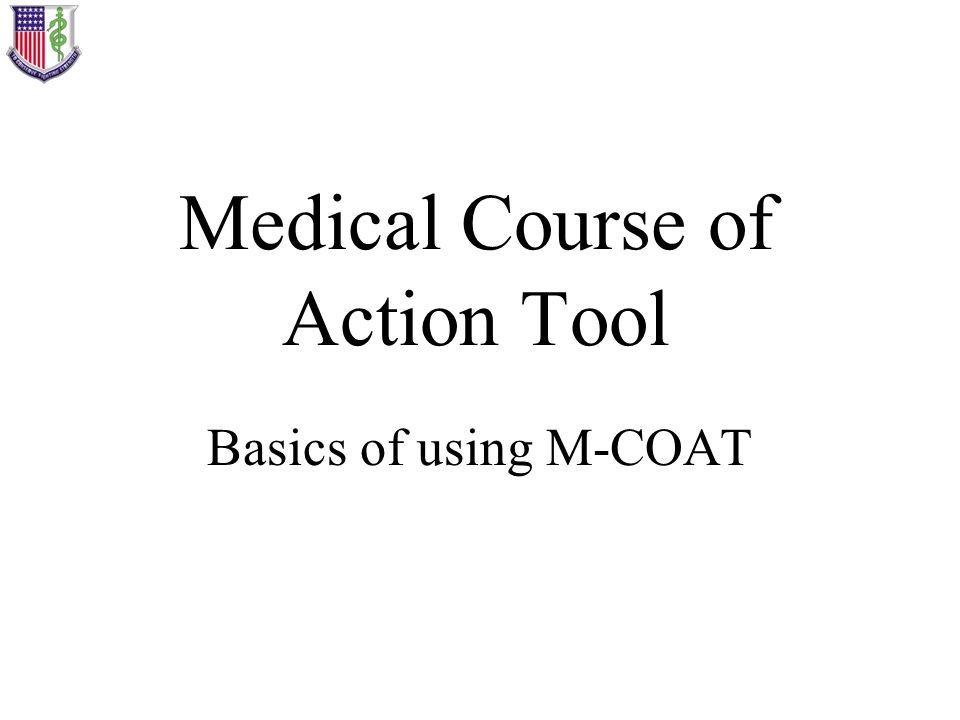 Medical Course of Action Tool Basics of using M-COAT