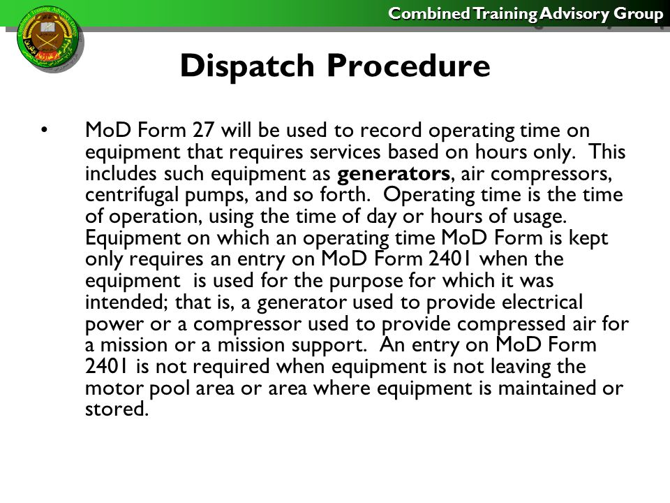 Combined Training Advisory Group Dispatch Procedure MoD Form 27 will be used to record operating time on equipment that requires services based on hou