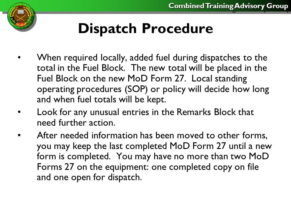Combined Training Advisory Group Dispatch Procedure When required locally, added fuel during dispatches to the total in the Fuel Block. The new total