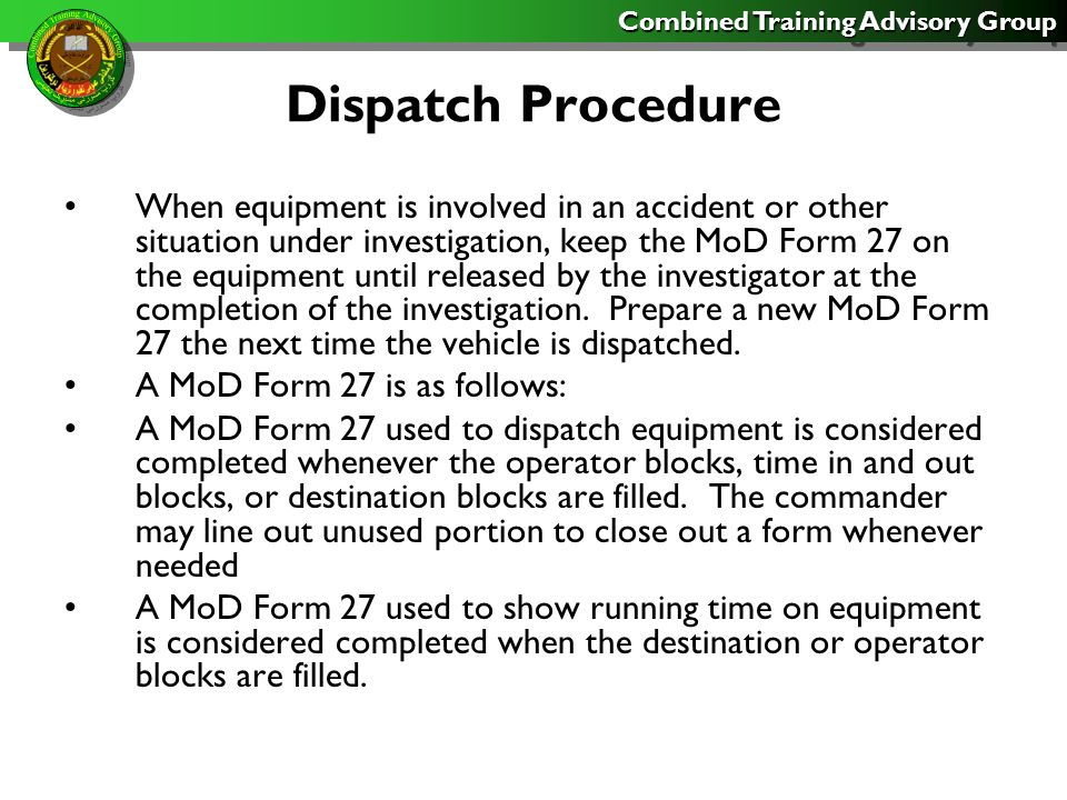 Combined Training Advisory Group Dispatch Procedure When equipment is involved in an accident or other situation under investigation, keep the MoD For