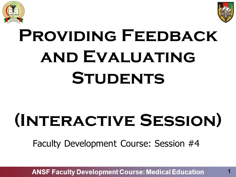ANSF Faculty Development Course: Medical Education 2 Scenario I: Student Evaluation Session Situation: –You are the faculty physician and you need to conduct a formal evaluation session with your respective student.