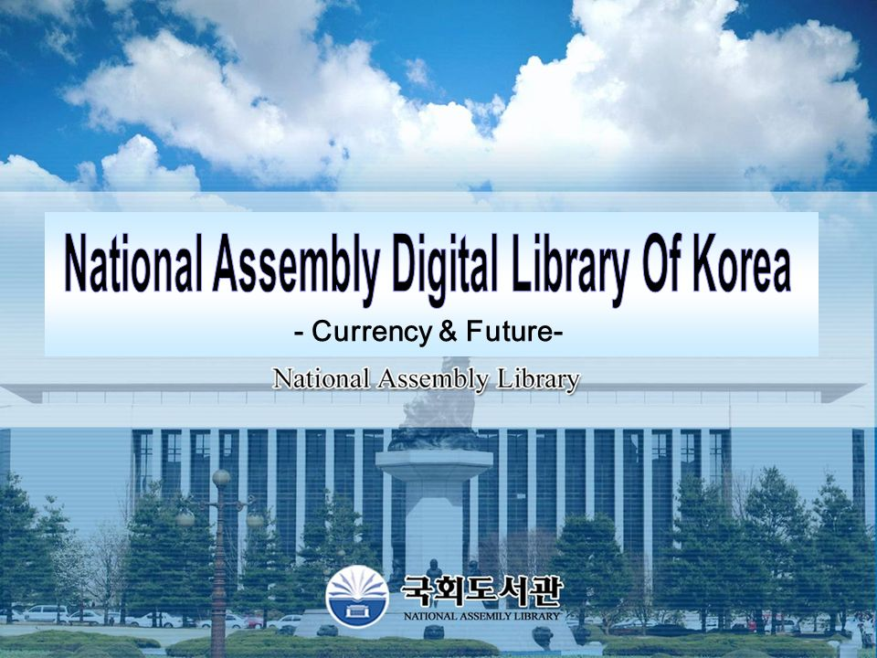 - 1 - The National Assembly Library of Korea digitizes its resources and collects digitalized resources from external governmental and educational institutions online in full-text.