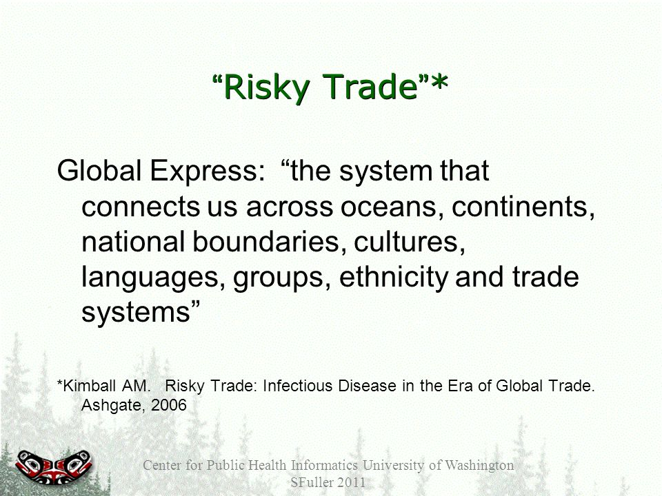 Risky Trade* Global Express: the system that connects us across oceans, continents, national boundaries, cultures, languages, groups, ethnicity and trade systems *Kimball AM.