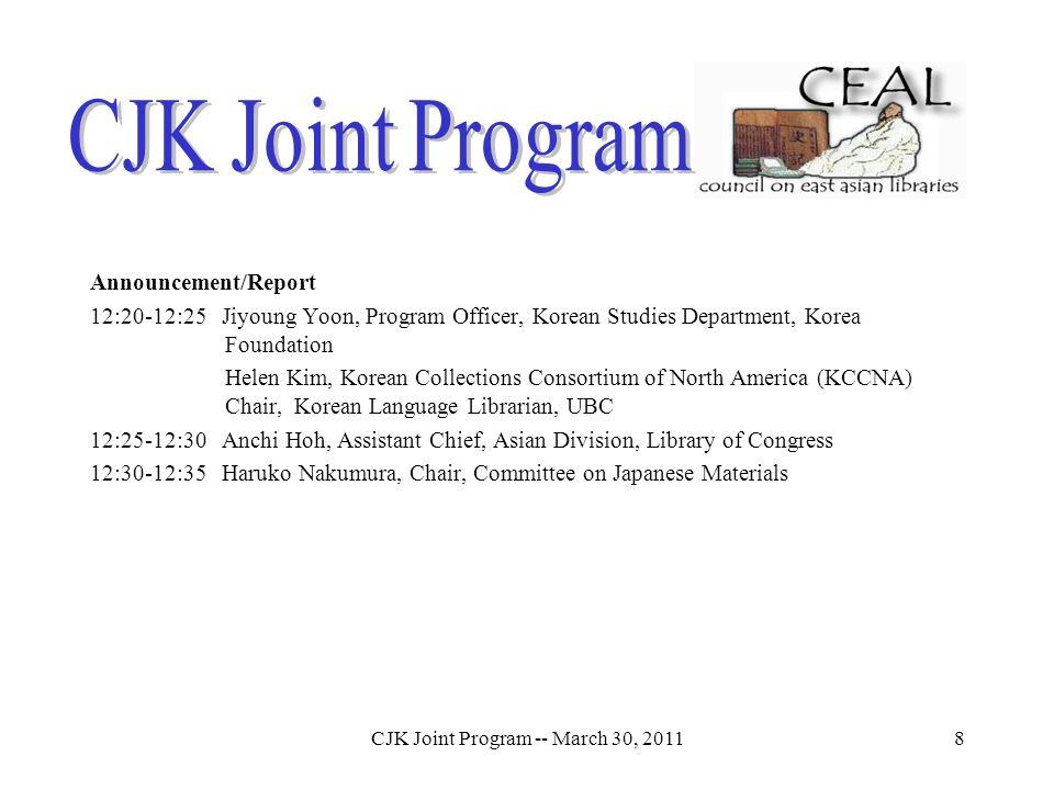 CJK Joint Program -- March 30, 20118 Announcement/Report 12:20-12:25 Jiyoung Yoon, Program Officer, Korean Studies Department, Korea Foundation Helen