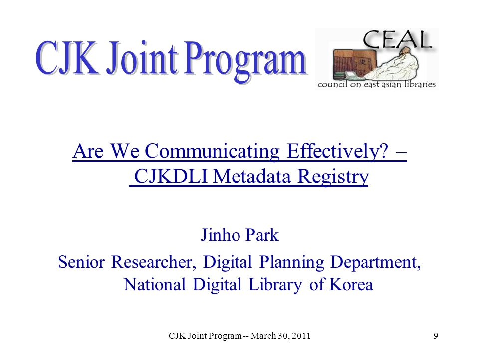 CJK Joint Program -- March 30, 20119 Are We Communicating Effectively.
