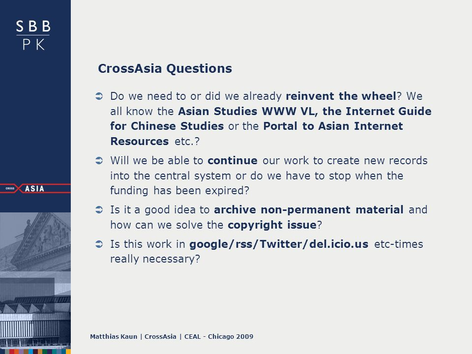Matthias Kaun | CrossAsia | CEAL - Chicago 2009 CrossAsia Questions Do we need to or did we already reinvent the wheel.