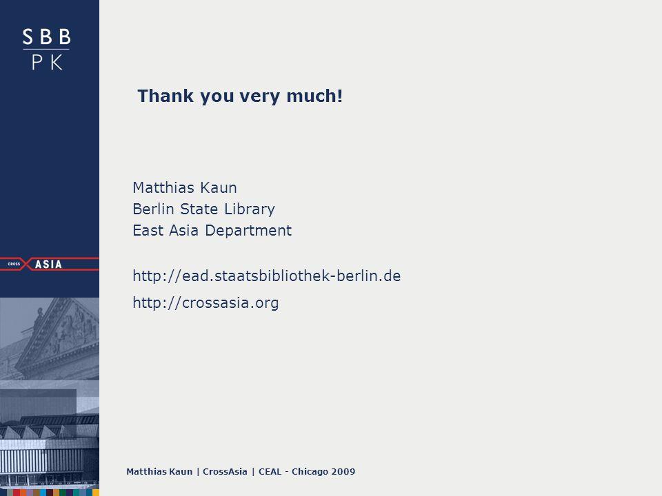 Matthias Kaun | CrossAsia | CEAL - Chicago 2009 Thank you very much! Matthias Kaun Berlin State Library East Asia Department http://ead.staatsbiblioth