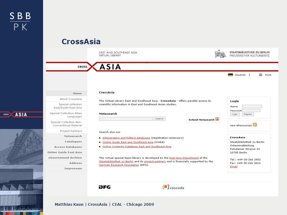 Matthias Kaun   CrossAsia   CEAL - Chicago 2009 Organising Access central system & central index 1.EACAT 2.Main Libray Catalogue 3.OGEA 4.E-ressource 1 (CAJ) 5.E-ressource 2 (Apabi) 6.… digital collection workflow system E-ressource 1 (CAJ – journal level & article level E-ressource 2 (Apabi – different collections) cataloguing system NACSIS/NII Online Guide East Asia (incl.
