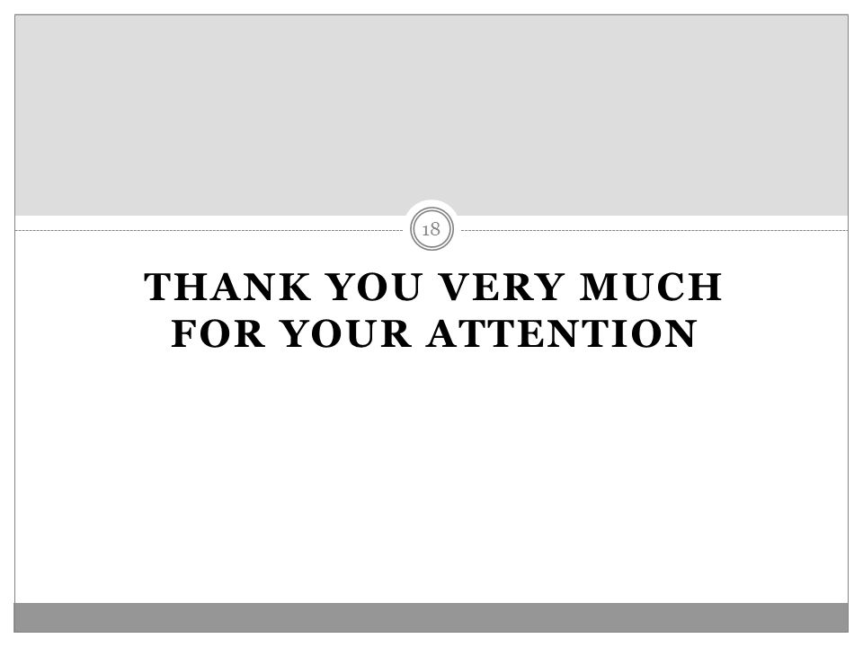 THANK YOU VERY MUCH FOR YOUR ATTENTION 18
