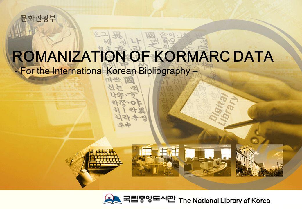 2000 ~2002 KORMARC KORMARC -0- ROMANIZATION OF KORMARC DATA - For the International Korean Bibliography – The National Library of Korea