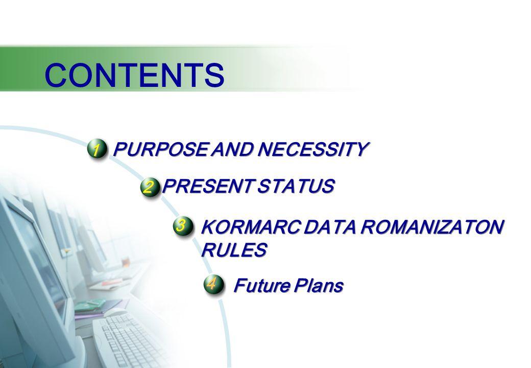 1 PURPOSE AND NECESSITY 2 PRESENT STATUS 2 PRESENT STATUS KORMARC DATA ROMANIZATON RULES Future Plans CONTENTS 4 4 3 3
