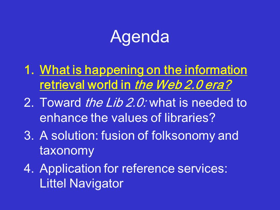 Agenda 1.What is happening on the information retrieval world in the Web 2.0 era.