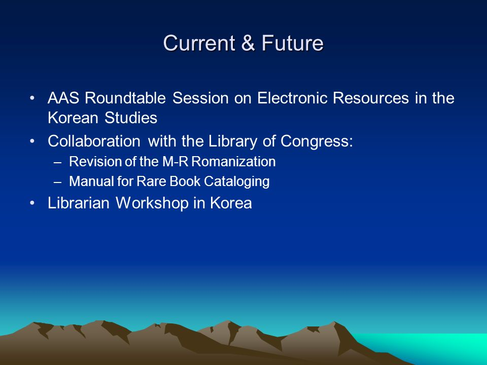 Current & Future AAS Roundtable Session on Electronic Resources in the Korean Studies Collaboration with the Library of Congress: –Revision of the M-R