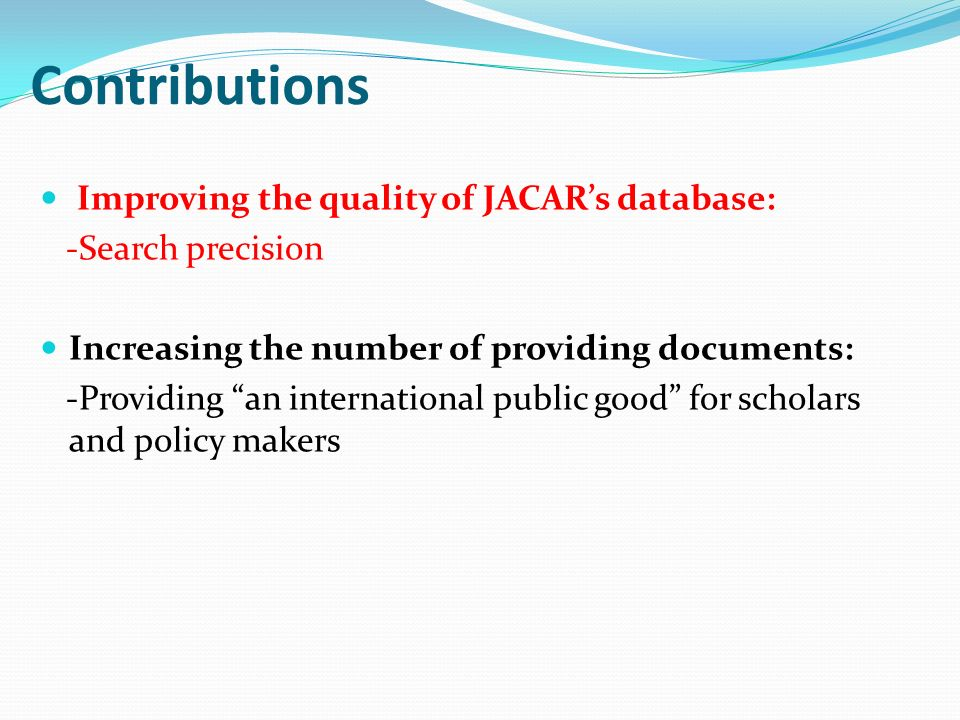 Contributions Improving the quality of JACARs database: -Search precision Increasing the number of providing documents: -Providing an international pu