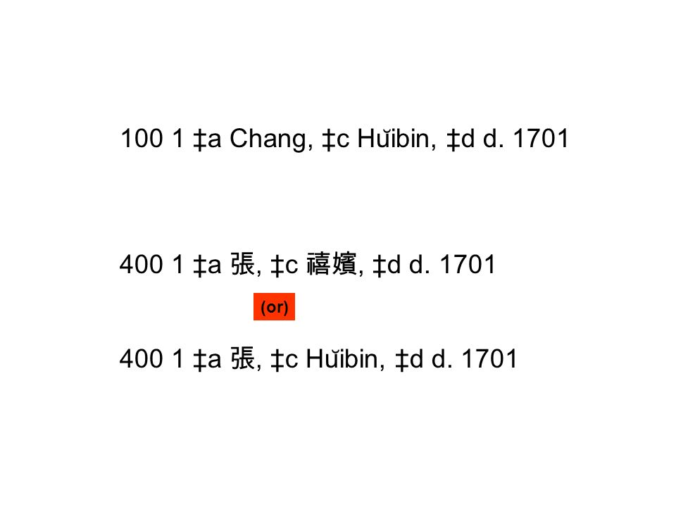 100 1 a Chang, c Hu ̆ ibin, d d. 1701 400 1 a, c, d d. 1701 400 1 a, c Hu ̆ ibin, d d. 1701 (or)
