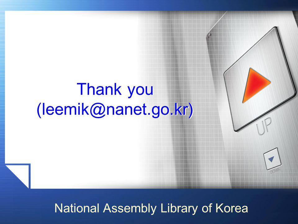 Thank you (leemik@nanet.go.kr) National Assembly Library of Korea