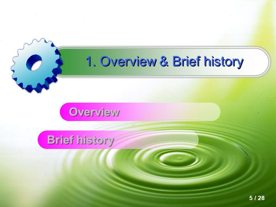 Overview 1. Overview & Brief history Brief history 5 / 28
