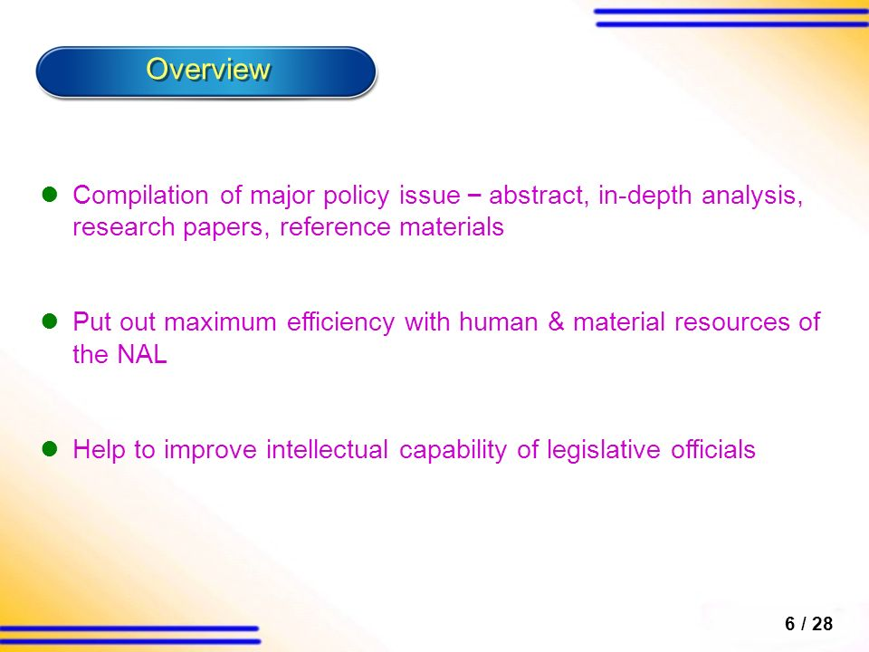 Compilation of major policy issue – abstract, in-depth analysis, research papers, reference materials Put out maximum efficiency with human & material