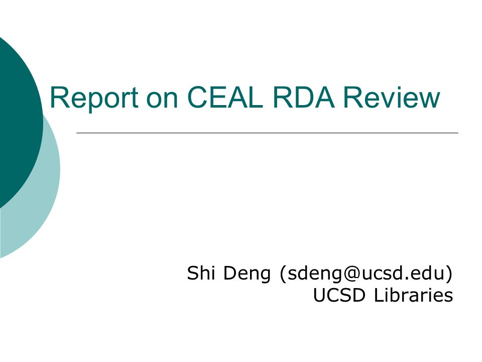 Report on CEAL RDA Review Shi Deng (sdeng@ucsd.edu) UCSD Libraries