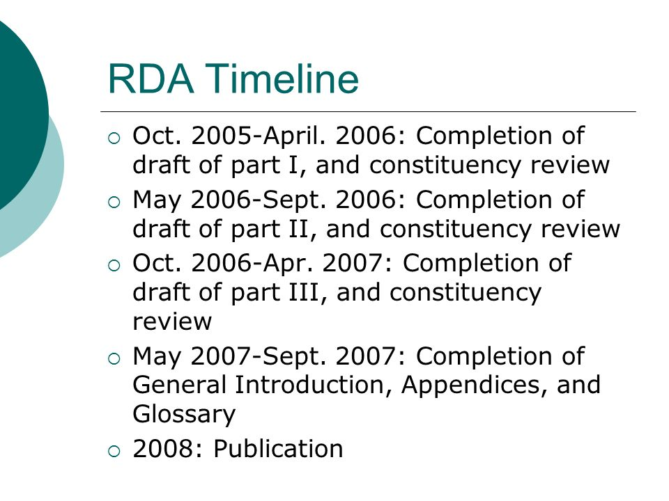 RDA Timeline Oct. 2005-April. 2006: Completion of draft of part I, and constituency review May 2006-Sept. 2006: Completion of draft of part II, and co