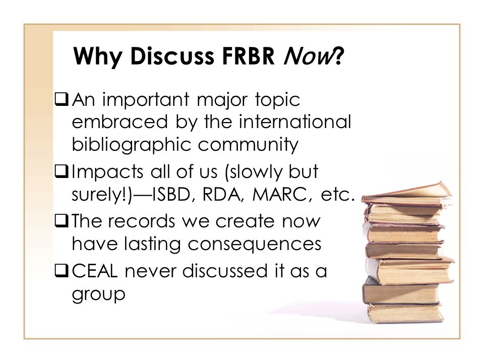 Why Discuss FRBR Now .