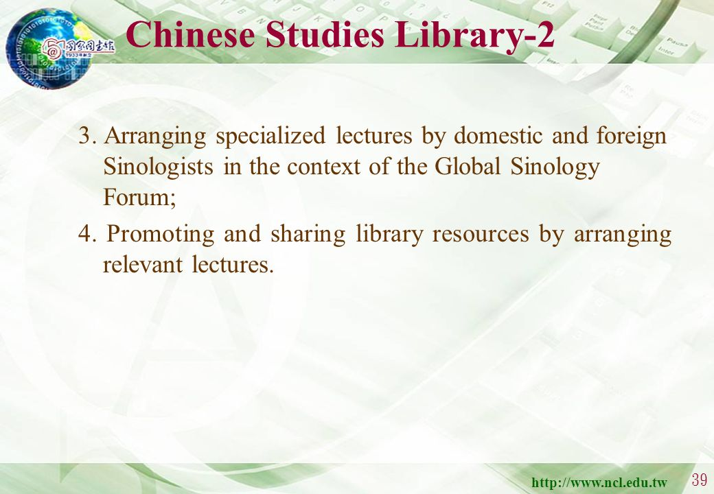 http://www.ncl.edu.tw 38 Chinese Studies Library -1 Collaboration with the National Cheng-Chi University, the National Yi-lan University, the National