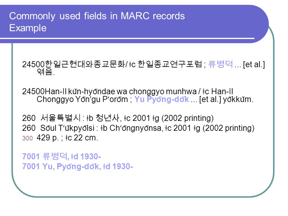Commonly used fields in MARC records Example / ǂ c ;...