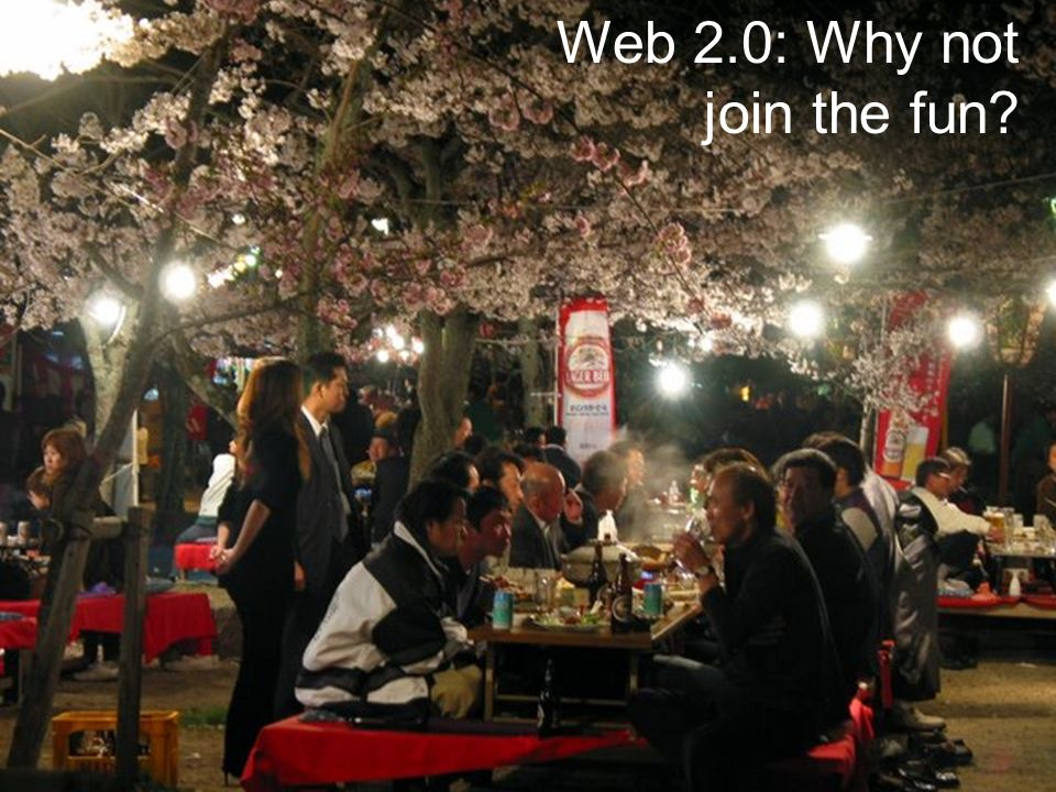 Web 2.0: Why not join the fun