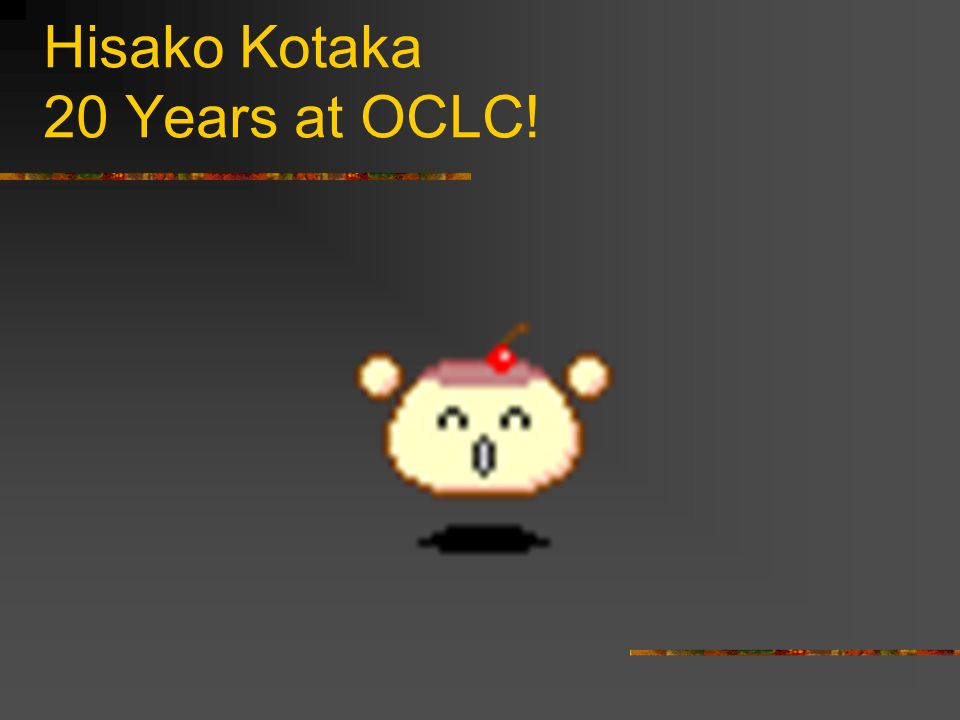 Hisako Kotaka 20 Years at OCLC!