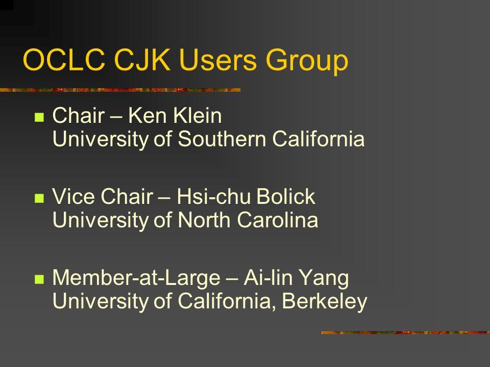 OCLC CJK Users Group Chinese Officer – Mary Lin University of Wisconsin, Madison Japanese Officer – Hitoshi Kamada Arizona State University Korean Officer – Sun Yoon Lee University of Southern California