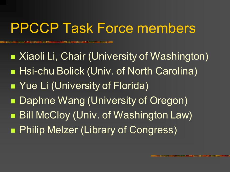 PPCCP Task Force members Xiaoli Li, Chair (University of Washington) Hsi-chu Bolick (Univ.