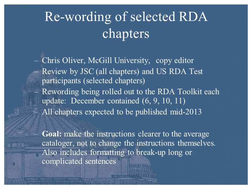 Re-wording of selected RDA chapters –Chris Oliver, McGill University, copy editor –Review by JSC (all chapters) and US RDA Test participants (selected