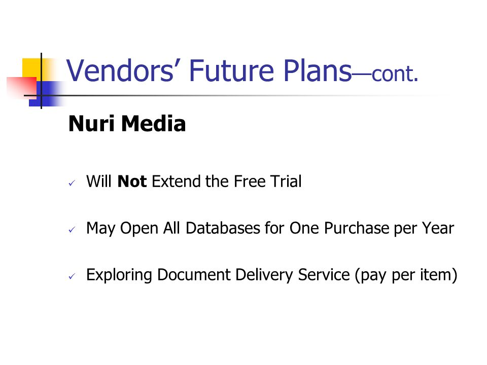 Vendors Future Plans cont. Nuri Media Will Not Extend the Free Trial May Open All Databases for One Purchase per Year Exploring Document Delivery Serv