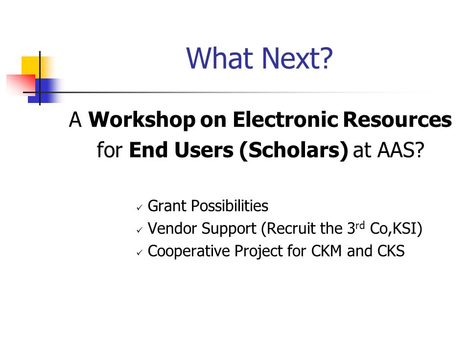 What Next. A Workshop on Electronic Resources for End Users (Scholars) at AAS.