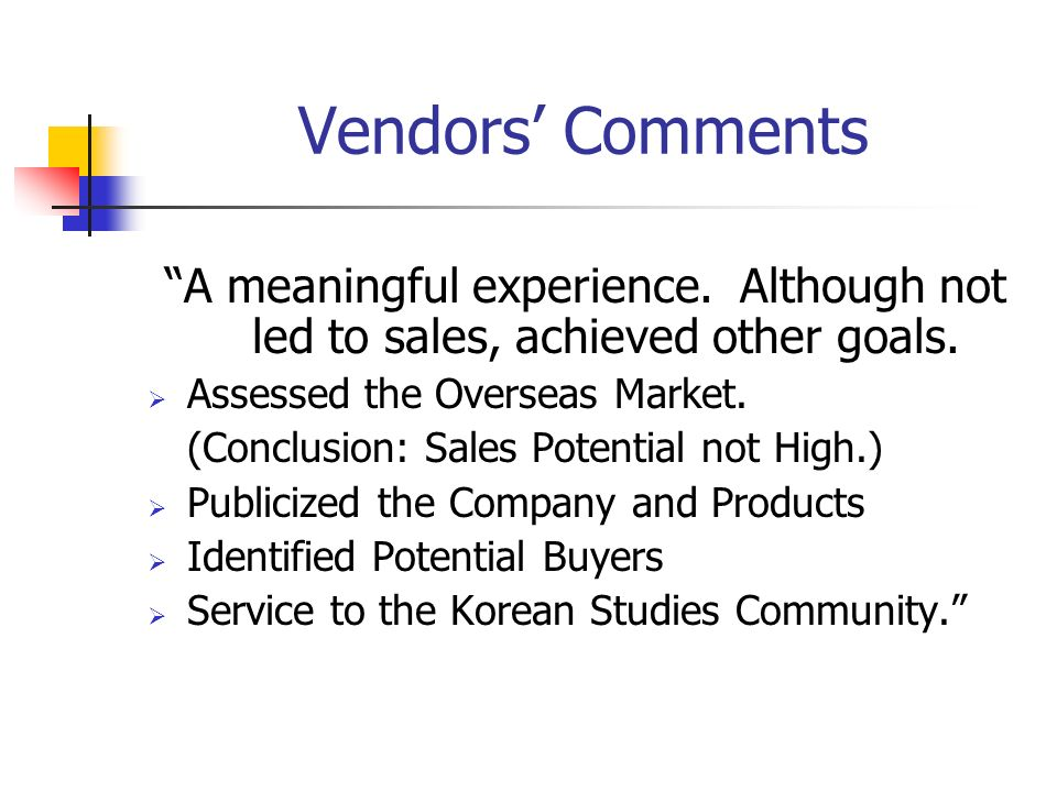 Vendors Comments A meaningful experience. Although not led to sales, achieved other goals. Assessed the Overseas Market. (Conclusion: Sales Potential