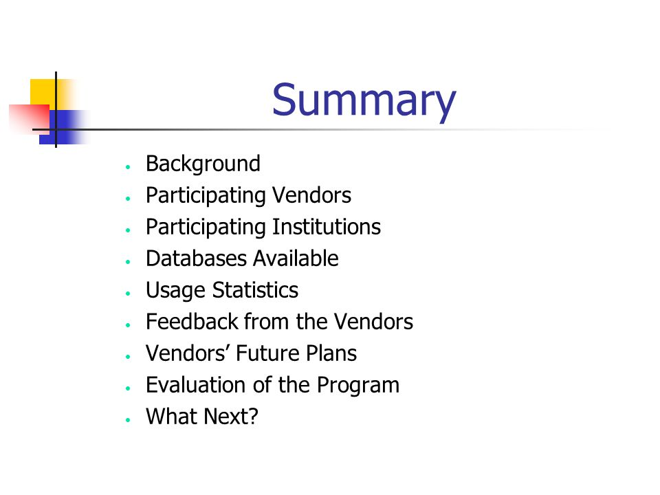 Summary Background Participating Vendors Participating Institutions Databases Available Usage Statistics Feedback from the Vendors Vendors Future Plans Evaluation of the Program What Next