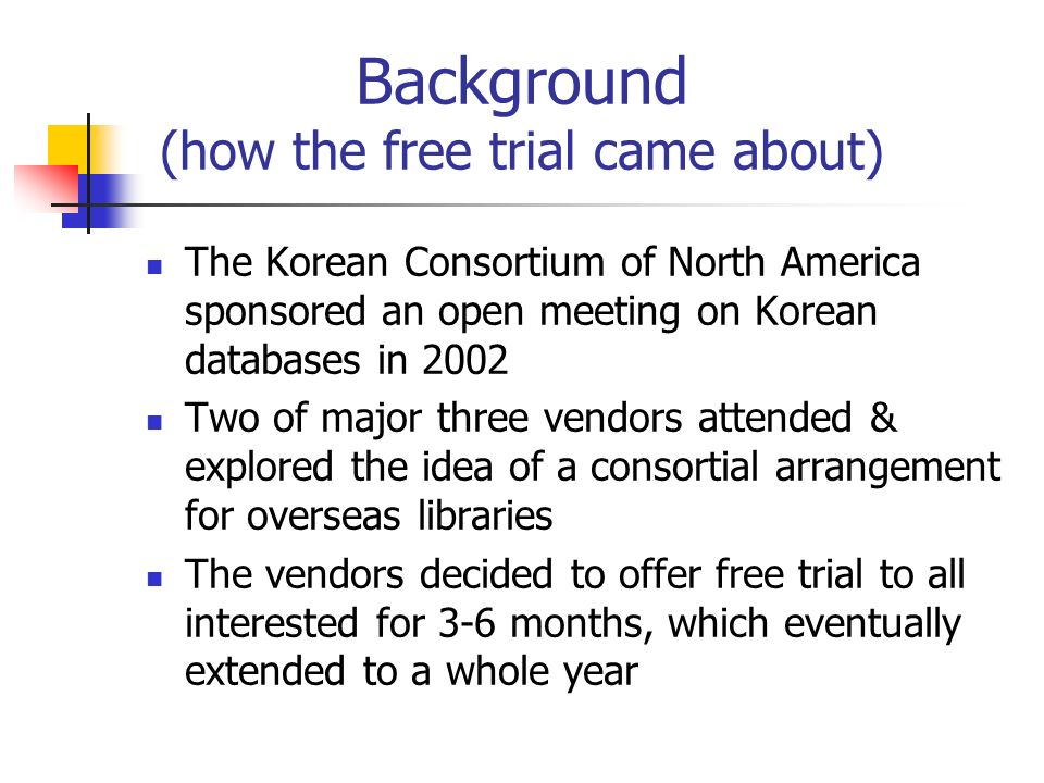 Background (how the free trial came about) The Korean Consortium of North America sponsored an open meeting on Korean databases in 2002 Two of major t