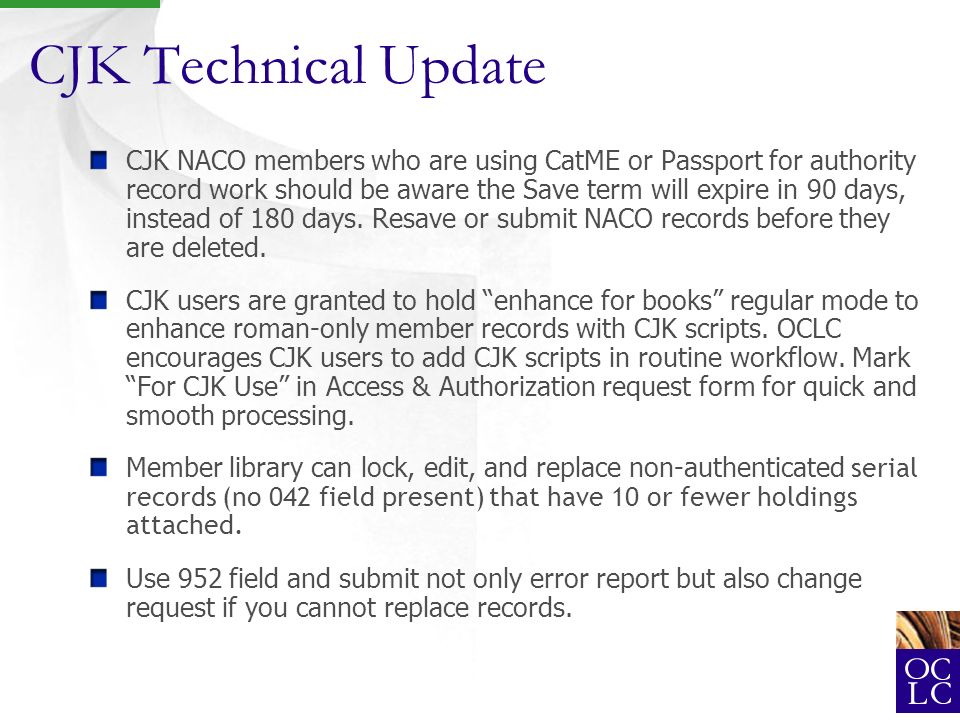 CJK Technical Update CJK NACO members who are using CatME or Passport for authority record work should be aware the Save term will expire in 90 days, instead of 180 days.