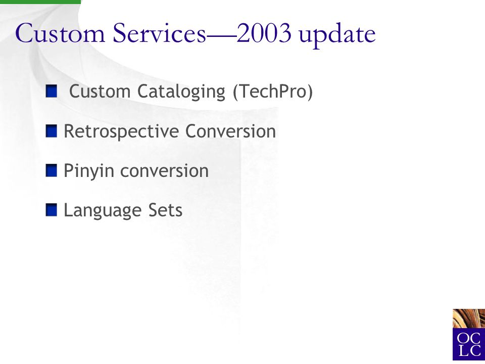 Custom Services2003 update Custom Cataloging (TechPro) Retrospective Conversion Pinyin conversion Language Sets