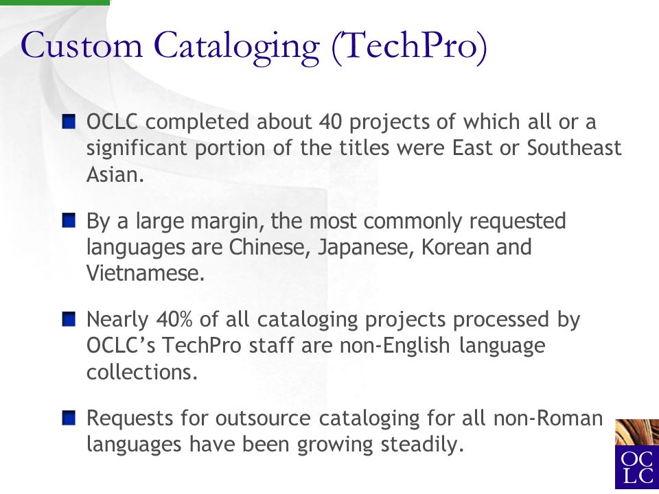 Custom Cataloging (TechPro) OCLC completed about 40 projects of which all or a significant portion of the titles were East or Southeast Asian.
